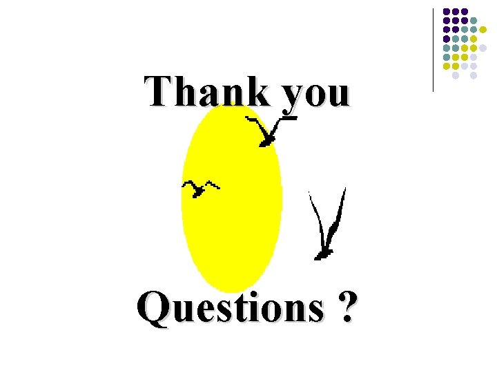 Thank you Questions ?