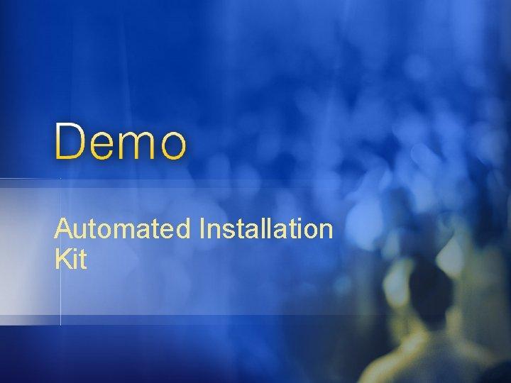 Automated Installation Kit