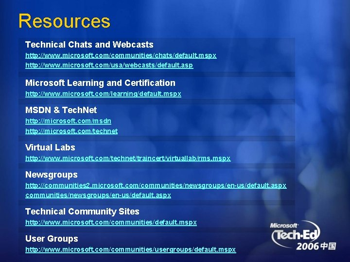 Resources Technical Chats and Webcasts http: //www. microsoft. com/communities/chats/default. mspx http: //www. microsoft. com/usa/webcasts/default.