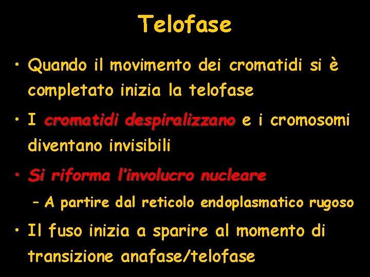 Telofase • Quando il movimento dei cromatidi si è completato inizia la telofase •