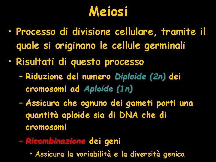 Meiosi • Processo di divisione cellulare, tramite il quale si originano le cellule germinali
