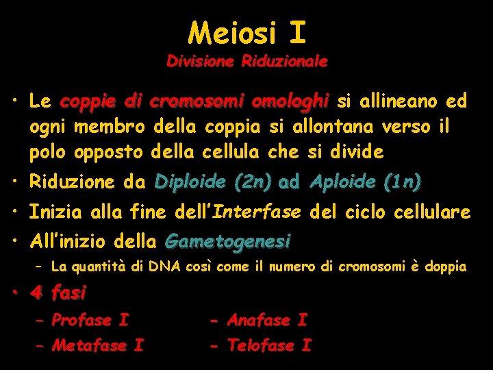 Meiosi I Divisione Riduzionale • Le coppie di cromosomi omologhi si allineano ed ogni