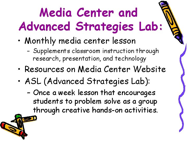 Media Center and Advanced Strategies Lab: • Monthly media center lesson – Supplements classroom