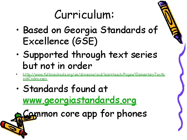 Curriculum: • Based on Georgia Standards of Excellence (GSE) • Supported through text series