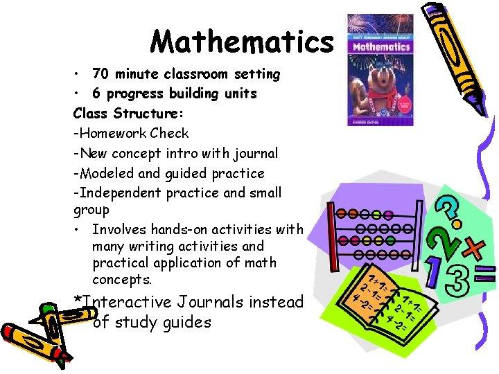 Mathematics • 70 minute classroom setting • 6 progress building units Class Structure: -Homework