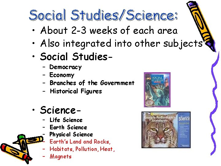 Social Studies/Science: • About 2 -3 weeks of each area • Also integrated into