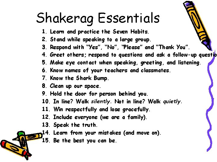Shakerag Essentials 1. Learn and practice the Seven Habits. 2. Stand while speaking to