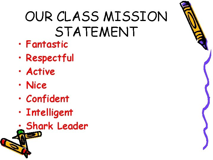 • • OUR CLASS MISSION STATEMENT Fantastic Respectful Active Nice Confident Intelligent Shark