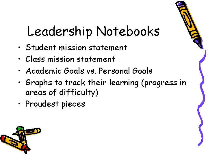 Leadership Notebooks • • Student mission statement Class mission statement Academic Goals vs. Personal