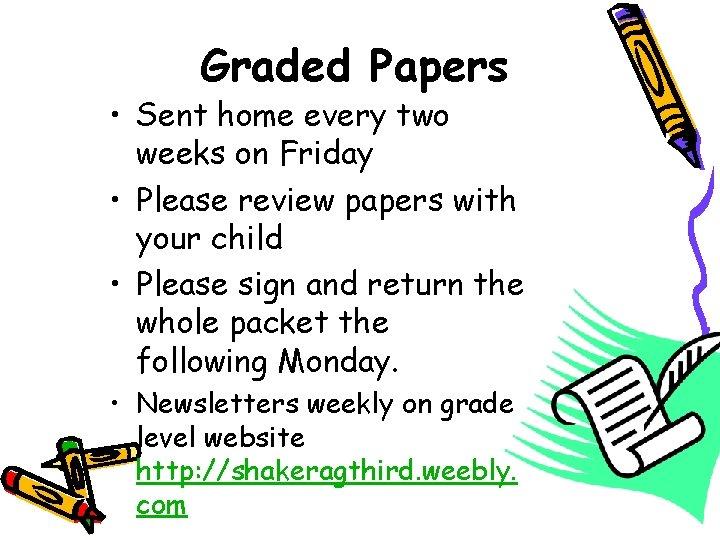 Graded Papers • Sent home every two weeks on Friday • Please review papers