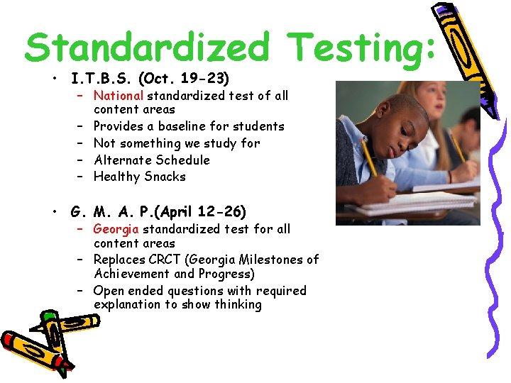 Standardized Testing: • I. T. B. S. (Oct. 19 -23) – National standardized test
