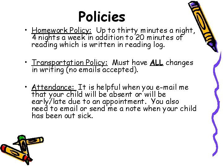 Policies • Homework Policy: Up to thirty minutes a night, 4 nights a week