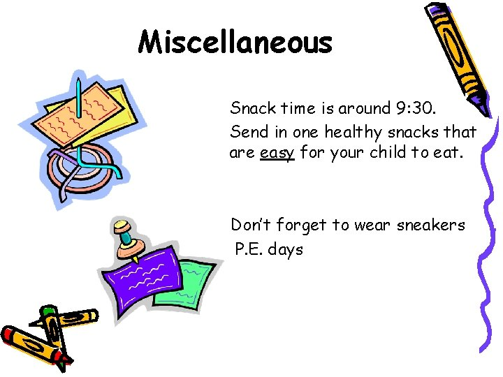 Miscellaneous Snack time is around 9: 30. Send in one healthy snacks that are