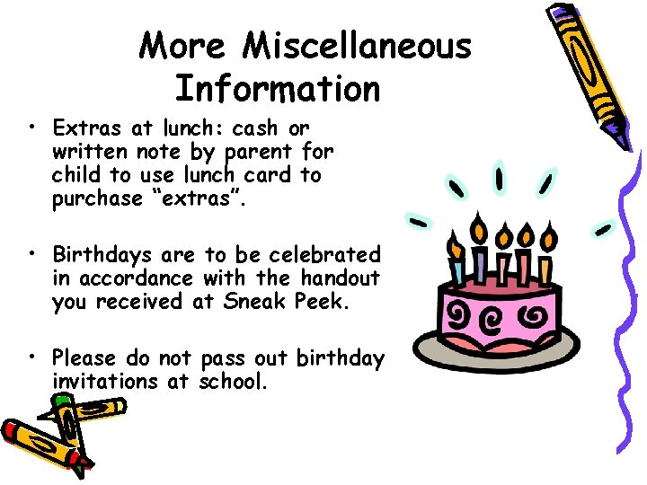 More Miscellaneous Information • Extras at lunch: cash or written note by parent for