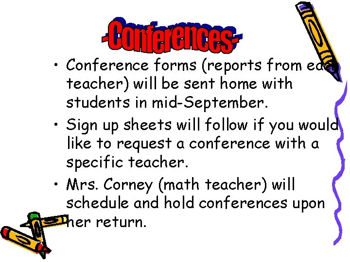 • Conference forms (reports from each teacher) will be sent home with students