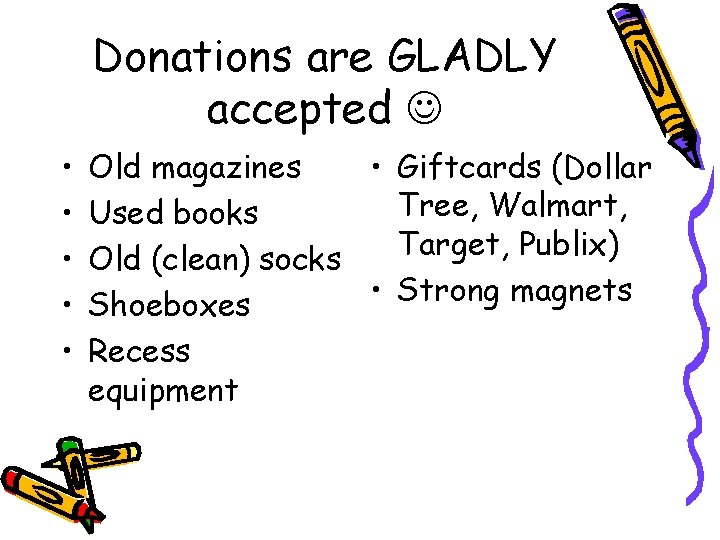 Donations are GLADLY accepted • • • Old magazines • Giftcards (Dollar Tree, Walmart,
