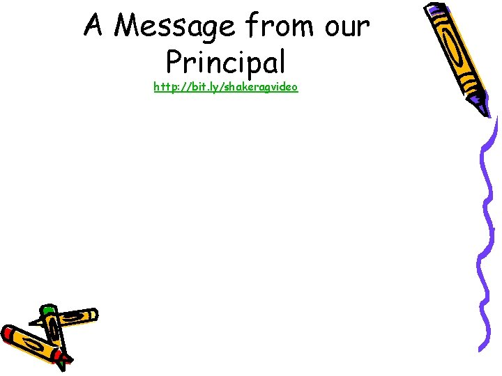 A Message from our Principal http: //bit. ly/shakeragvideo