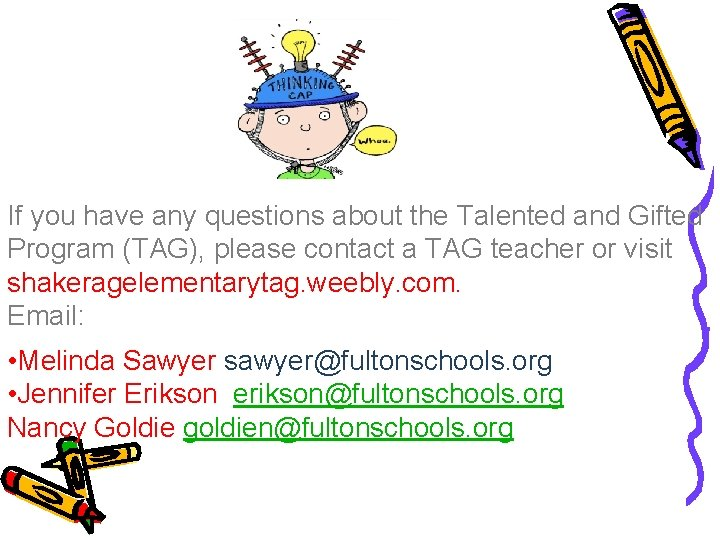 If you have any questions about the Talented and Gifted Program (TAG), please contact