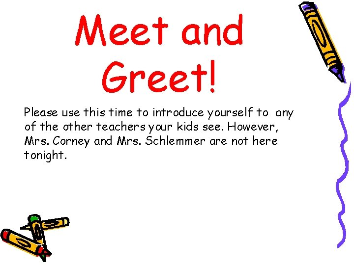 Meet and Greet! Please use this time to introduce yourself to any of the