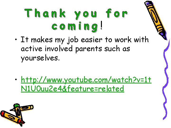 Thank you for coming! • It makes my job easier to work with active