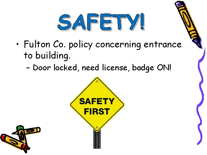 SAFETY! • Fulton Co. policy concerning entrance to building. – Door locked, need license,