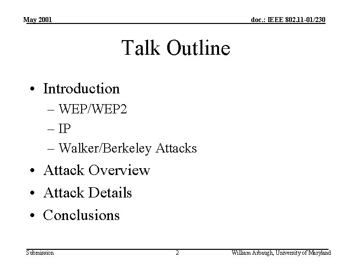 May 2001 doc. : IEEE 802. 11 -01/230 Talk Outline • Introduction – WEP/WEP