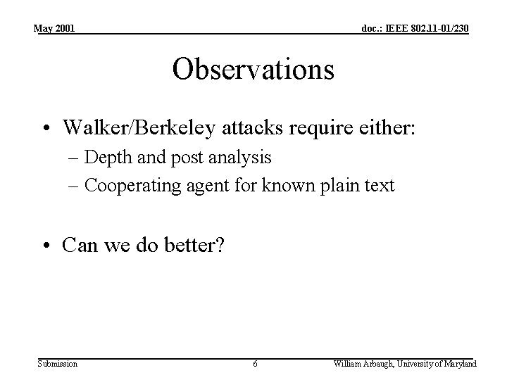 May 2001 doc. : IEEE 802. 11 -01/230 Observations • Walker/Berkeley attacks require either: