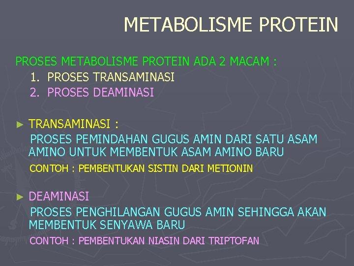METABOLISME PROTEIN PROSES METABOLISME PROTEIN ADA 2 MACAM : 1. PROSES TRANSAMINASI 2. PROSES