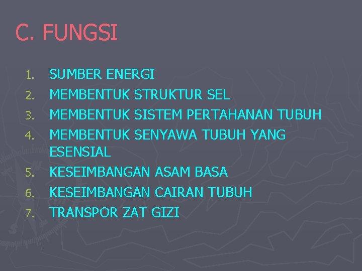 C. FUNGSI 1. 2. 3. 4. 5. 6. 7. SUMBER ENERGI MEMBENTUK STRUKTUR SEL