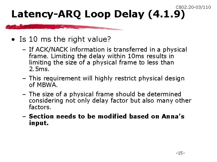 C 802. 20 -03/110 Latency-ARQ Loop Delay (4. 1. 9) • Is 10 ms