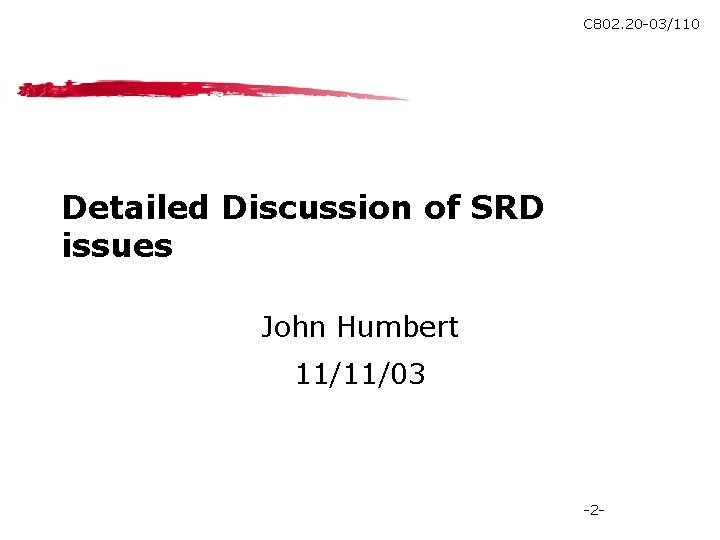 C 802. 20 -03/110 Detailed Discussion of SRD issues John Humbert 11/11/03 -2 -