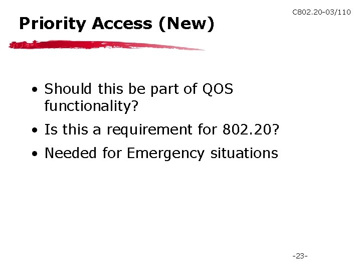 Priority Access (New) C 802. 20 -03/110 • Should this be part of QOS