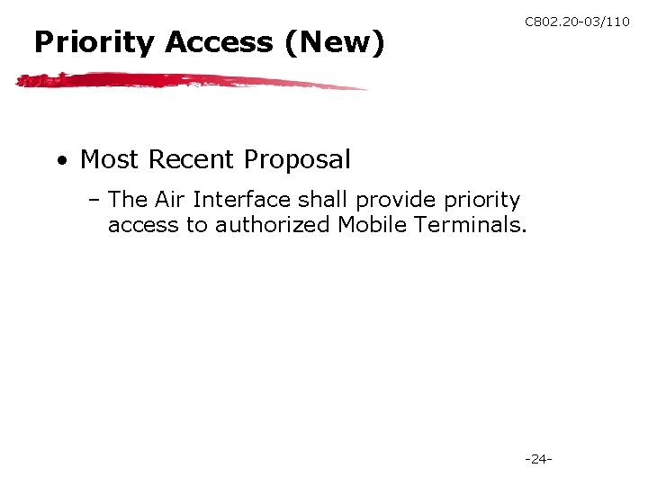 Priority Access (New) C 802. 20 -03/110 • Most Recent Proposal – The Air