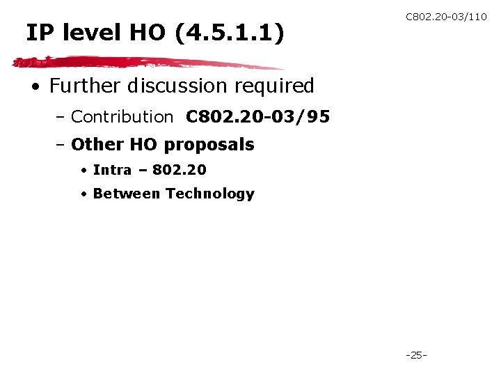 IP level HO (4. 5. 1. 1) C 802. 20 -03/110 • Further discussion