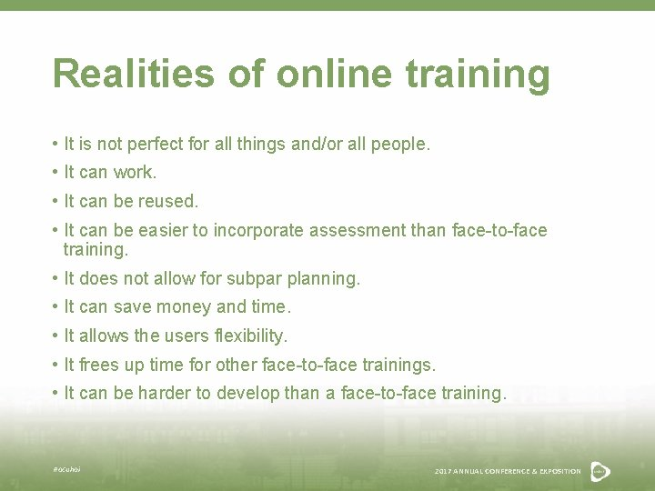Realities of online training • It is not perfect for all things and/or all