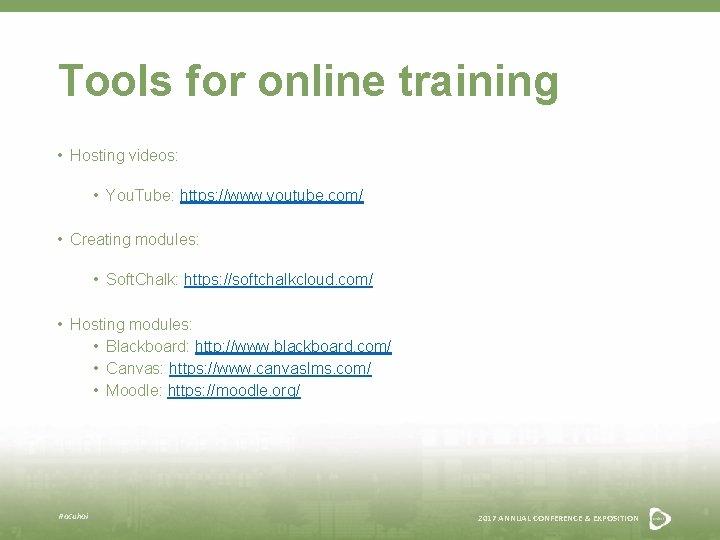 Tools for online training • Hosting videos: • You. Tube: https: //www. youtube. com/