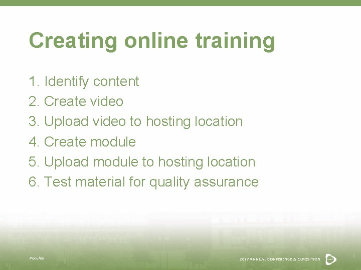 Creating online training 1. Identify content 2. Create video 3. Upload video to hosting