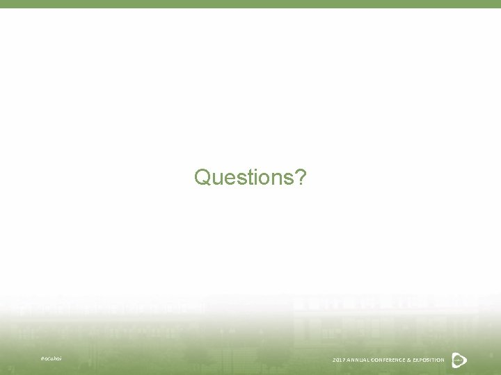 Questions? #acuhoi 2017 ANNUAL CONFERENCE & EXPOSITION