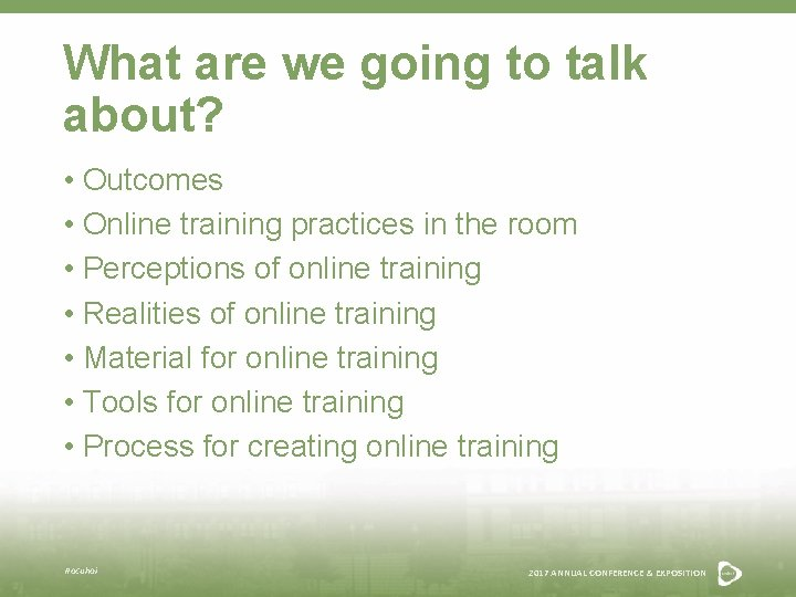 What are we going to talk about? • Outcomes • Online training practices in