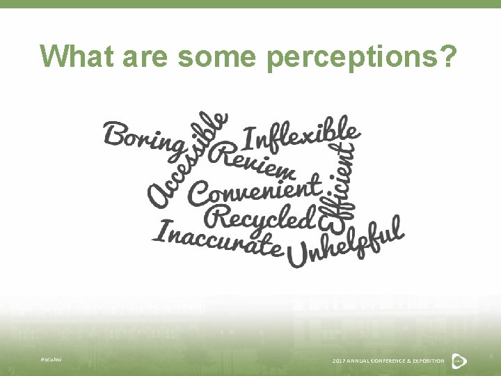 What are some perceptions? #acuhoi 2017 ANNUAL CONFERENCE & EXPOSITION