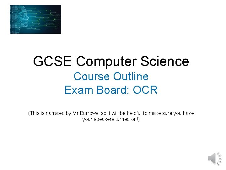 GCSE Computer Science Course Outline Exam Board: OCR (This is narrated by Mr Burrows,
