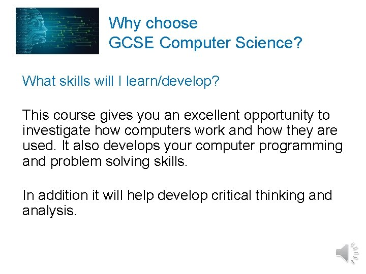 Why choose GCSE Computer Science? What skills will I learn/develop? This course gives you