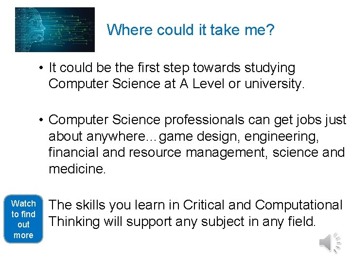 Where could it take me? • It could be the first step towards studying