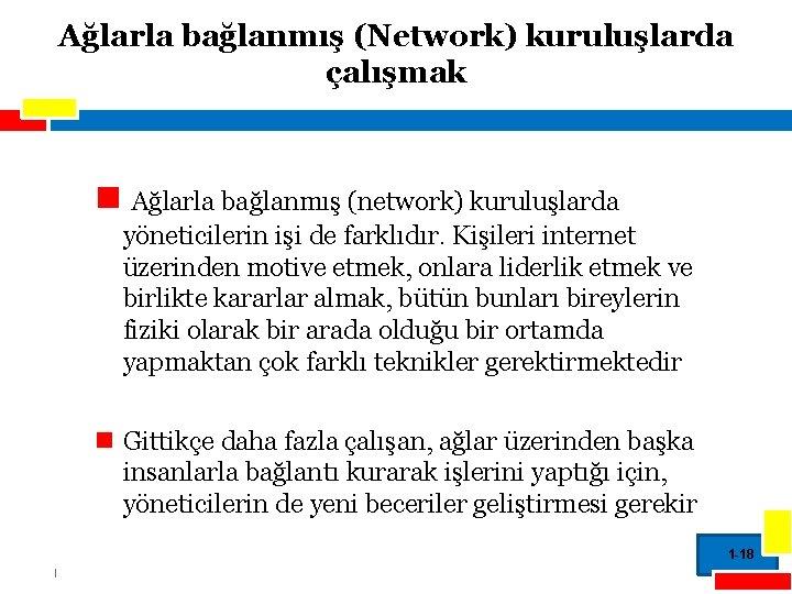 Ağlarla bağlanmış (Network) kuruluşlarda çalışmak Ağlarla bağlanmış (network) kuruluşlarda yöneticilerin işi de farklıdır. Kişileri