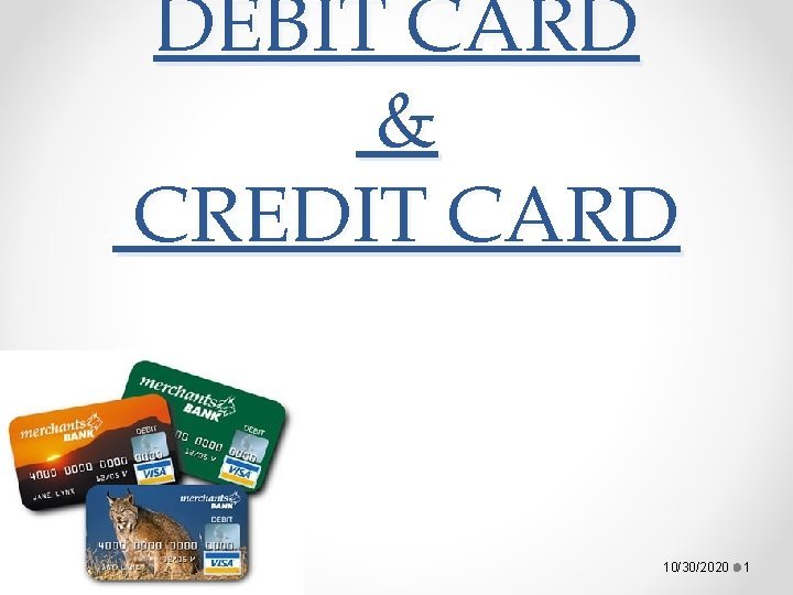 DEBIT CARD & CREDIT CARD 10/30/2020 1