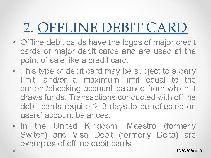 2. OFFLINE DEBIT CARD • Offline debit cards have the logos of major credit