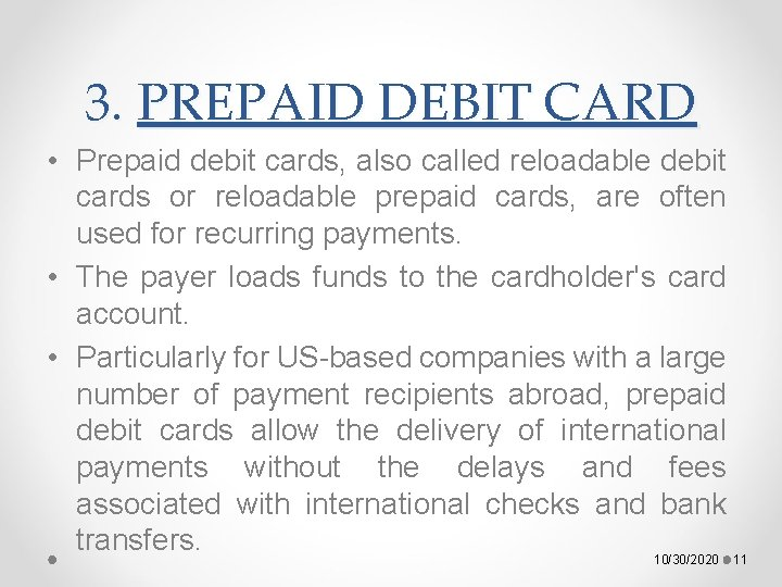 3. PREPAID DEBIT CARD • Prepaid debit cards, also called reloadable debit cards or