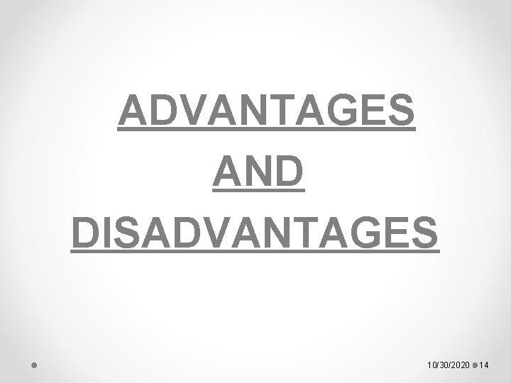 ADVANTAGES AND DISADVANTAGES 10/30/2020 14