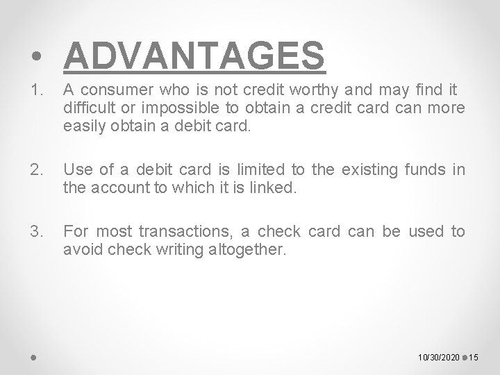 • ADVANTAGES 1. A consumer who is not credit worthy and may find