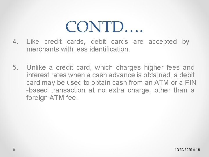 CONTD…. 4. Like credit cards, debit cards are accepted by merchants with less identification.